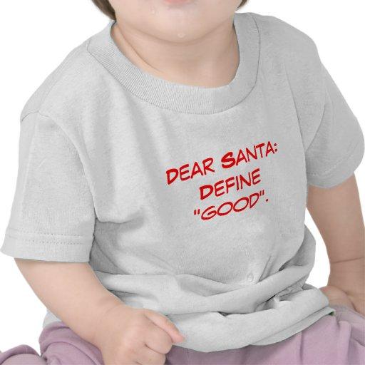 """Dear Santa:Define """"good"""". Tee Shirt"""