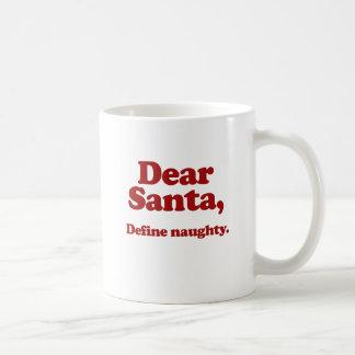 Dear Santa, Define Naughty Coffee Mug