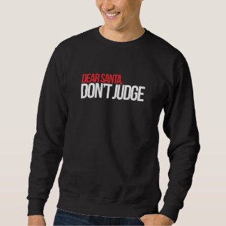 Dear Santa Don't judge Sweatshirt