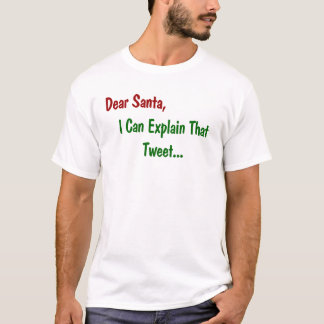 Dear Santa - I Can Explain That Tweet T-Shirt
