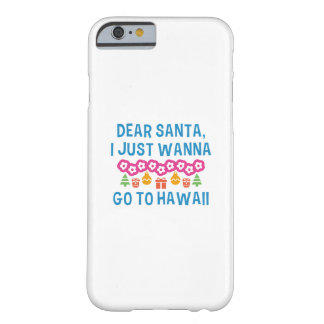 Dear Santa I Just Wanna Go To Hawaii Barely There iPhone 6 Case