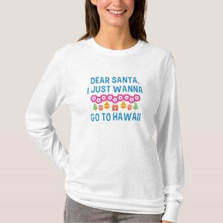 Dear Santa I Just Wanna Go To Hawaii T-Shirt