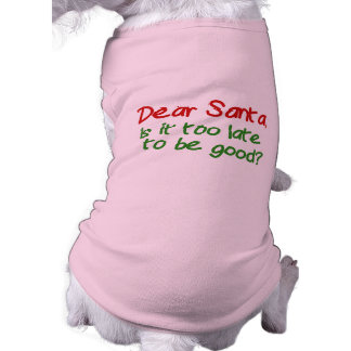 Dear Santa Is It Too Late To Be Good Shirt