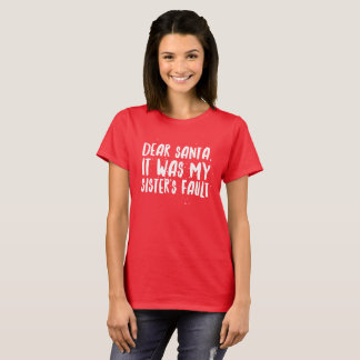 Dear Santa, it was my sister's fault T-Shirt