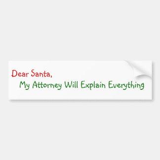 Dear Santa My Attorney Will Explain - Funny Bumper Sticker