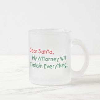 Dear Santa My Attorney Will Explain - Funny Frosted Glass Coffee Mug