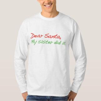 Dear Santa, My sister did it T-shirt
