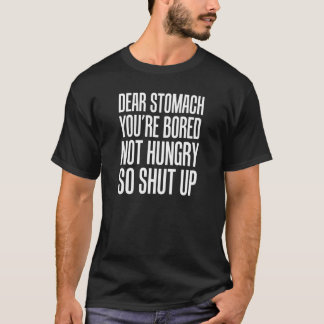 Dear Stomach You're Bored Not Hungry Diet T-Shirt