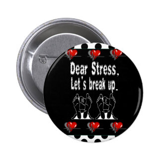 Dear Stress Let s Break Up Gift Product Pinback Buttons