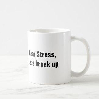 Dear Stress, Let's break up Basic White Mug