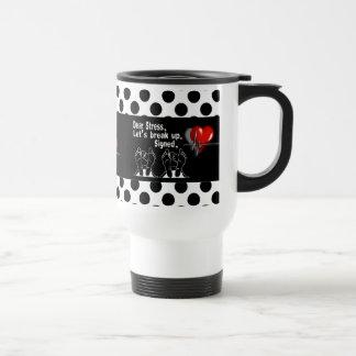 Dear Stress Let's Break Up Travel Coffee Mugs