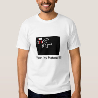 Death by hotmail, Death by Hotmail!!! Shirts