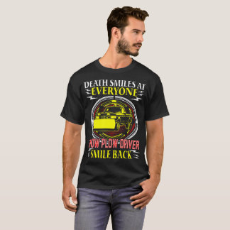 Death Smiles Everyone Snow Plow Driver Smile Back T-Shirt
