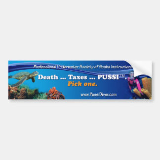 """Death ... Taxes ... PUSSI.  Pick One."" Bumper Sticker"