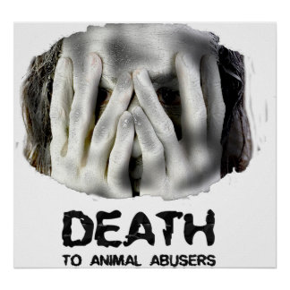 DEATH TO ANIMAL ABUSERS Poster