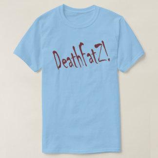 DeathFatZ! T-Shirt