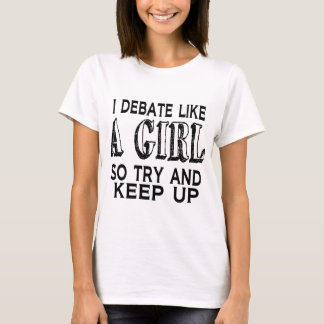 Debate Like a Girl Try to Keep Up T-Shirt