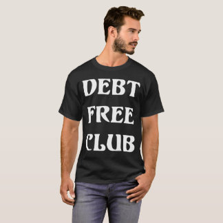 Debt Free Club Financial Freedom Money T-Shirt