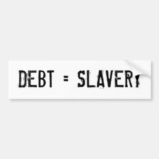"""Debt = Slavery"" Bumper Sticker Car Bumper Sticker"