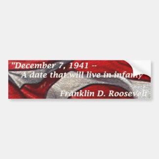 Dec 7, 1941 - A date that will live in infamy Bumper Sticker
