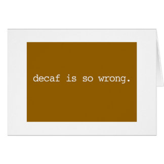decaf is so wrong card