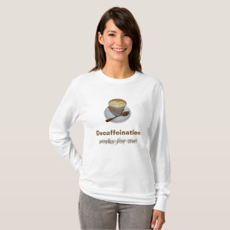 Decaffeination Works  for Me T Shirt