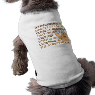 Decision Making Skills Squirrel Humor Sleeveless Dog Shirt