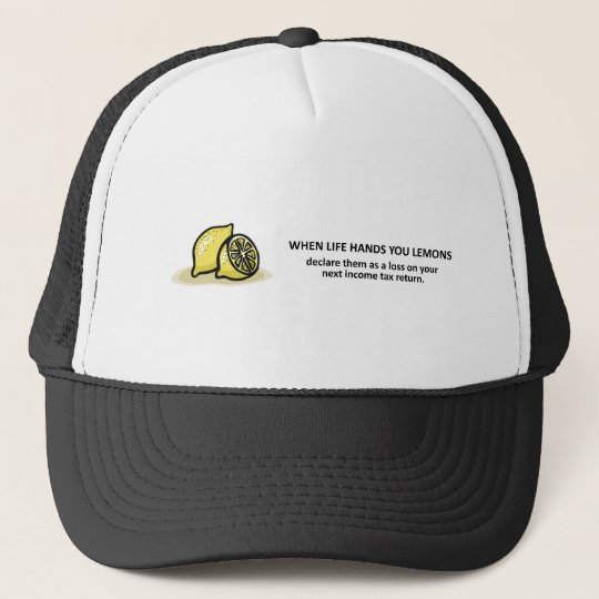 Declare Them As A Loss On Your Next Tax Return Trucker Hat