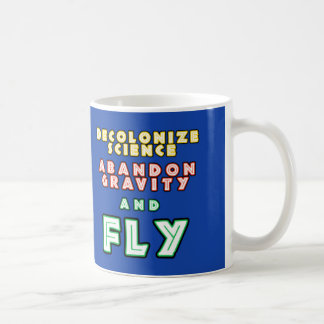 Decolonize Science, Abandon Gravity and Fly! Coffee Mug
