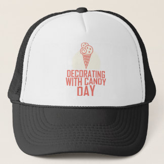 Decorating With Candy Day - Appreciation Day Trucker Hat