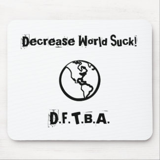 Decrease World Suck!, D.F.T.B.A. Mouse Pad