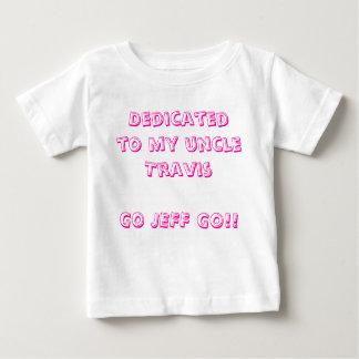 Dedicated to my uncleTravisGO JEFF GO!! Shirts