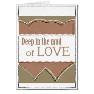Deep in the mud of love card