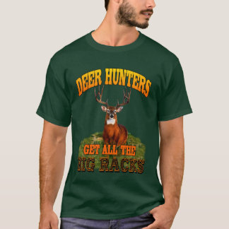 Deer Hunters Get All The Big Racks T-Shirt