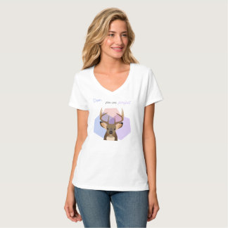 Deer, you are perfect. T-Shirt