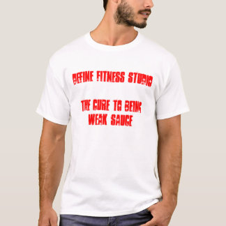 Define Fitness StudioThe cure to being weak sauce T-Shirt