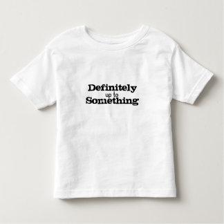 Definitely Up To Something Toddler T-Shirt