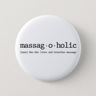 Definition of a massag-a-holic 6 cm round badge