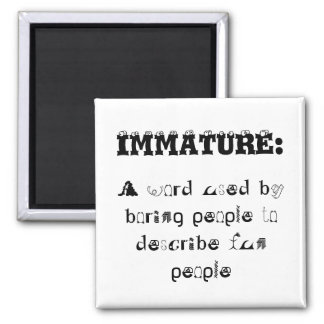 Definition of Immature - snappy come-back magnets