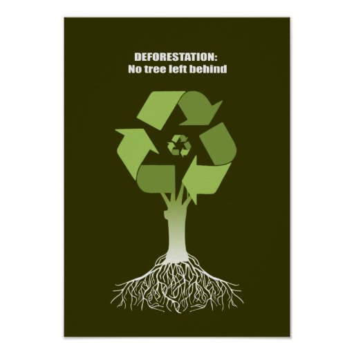 Deforestation = No tree left behind Print