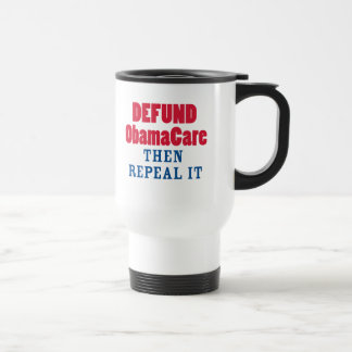 Defund ObamaCare Then Repeal It Mug