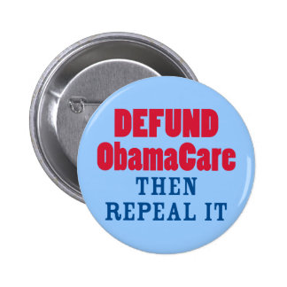 Defund ObamaCare Then Repeal It Pinback Buttons