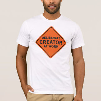 Deliberate Creator At Work T-Shirt