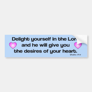 Delight yourself in the Lord bible verse Bumper Sticker