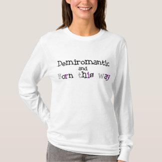Demisexual and Born This Way Shirt