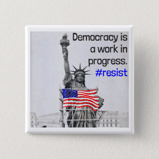 Democracy is a work in progress. Resist 15 Cm Square Badge