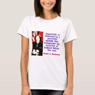 Democracy Is Essentially - Dwight Eisenhower T-Shirt