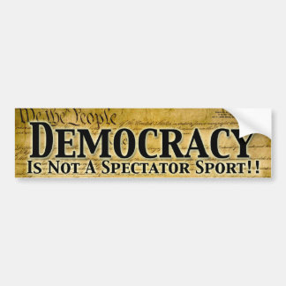 Democracy Is Not A Spectator Sport Bumper Sticker