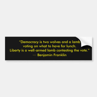 """""""Democracy is two wolves and a lamb voting... Bumper Sticker"""