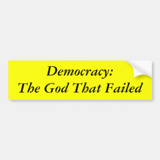 Democracy: The God That Failed Bumper Sticker